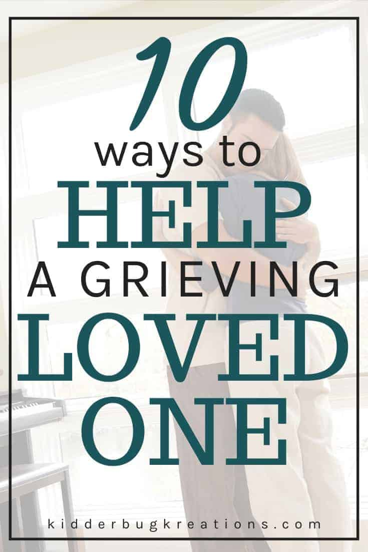10 Ways to help a grieving loved one written over a photo of a man hugging a woman.