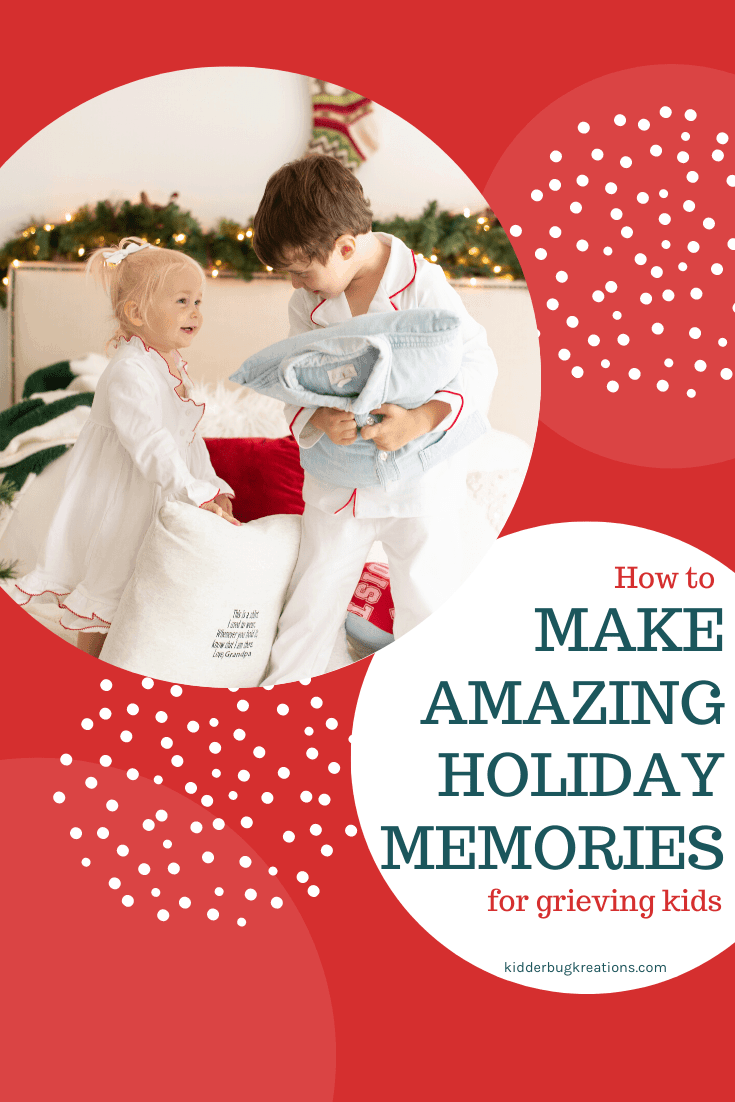 Grieving Kids? How to Make Amazing Holiday Memories for Them