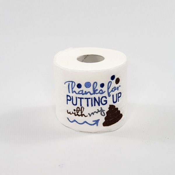 Thanks for putting up with all my sh*t embroidered directly on toilet paper. Great gift for the person who has everything.
