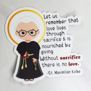 A diecut vinyl sticker of St. Maximilian Kolbe in his robe and one of his quotes about sacrifice and love off to the side.