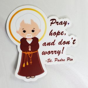 """A diecut vinyl sticker of St. Padre pio in his robe with the words """"Pray, hope, and don't worry off to the side."""